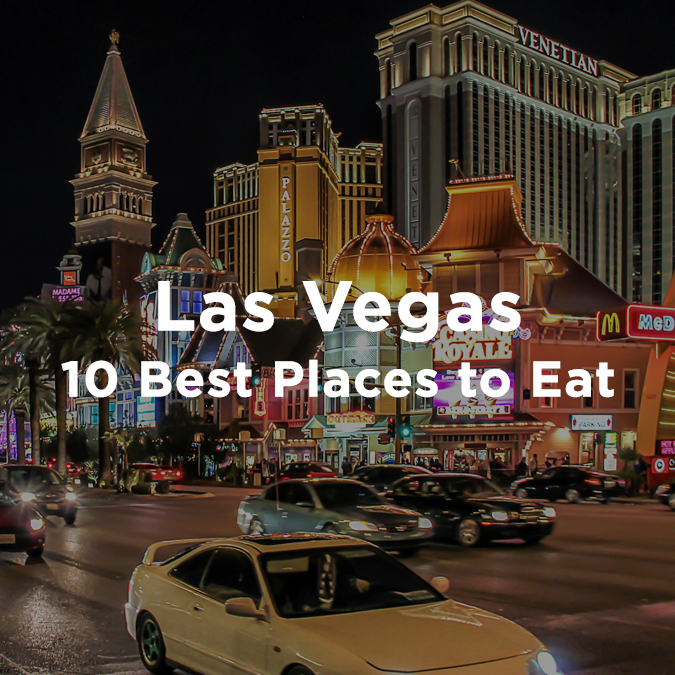 The 10 Best Places to Eat in Las Vegas