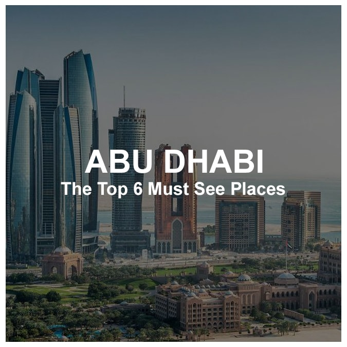 The Top 6 Must See Places In Abu Dhabi