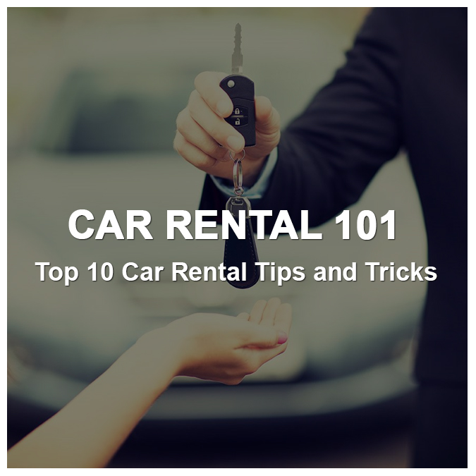 Car Rental 101: Top 10 Car Rental Tips and Tricks