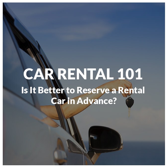 Car Rental Tips: Is it Better to reserve a rental car in advance?