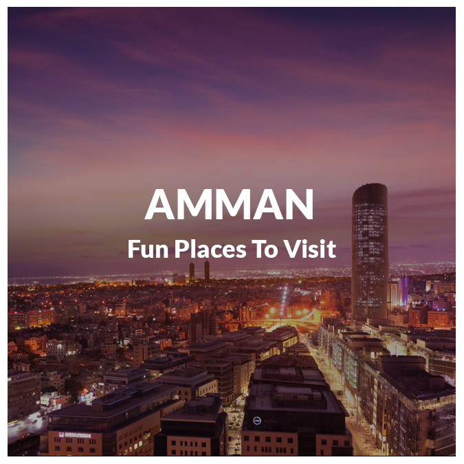 Fun and Interesting Places to go to in Amman with Friends