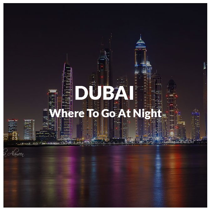 Your Guide of Where To Go In Dubai At Night