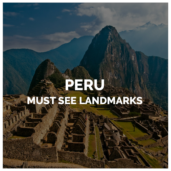 Peru Famous Landmarks – All You Need to Know When Planning Your Trip