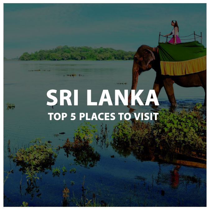 The Top 5 places to Visit in Sri Lanka