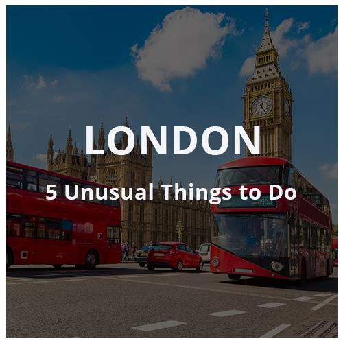 5 Unusual Things to Do in London
