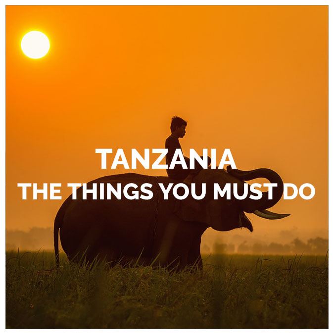 The Things You Must Do in Tanzania