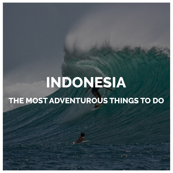 The Most Adventurous Things To Do In Indonesia