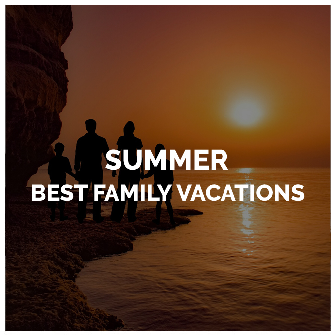 Best Summer Family Vacations   Planning Tips