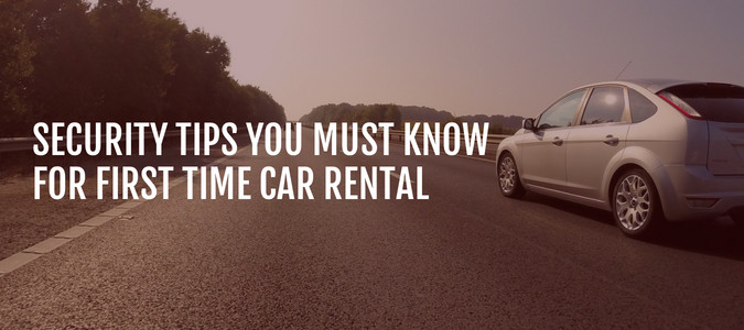 Must Know Security Tips for First Time Car Rental