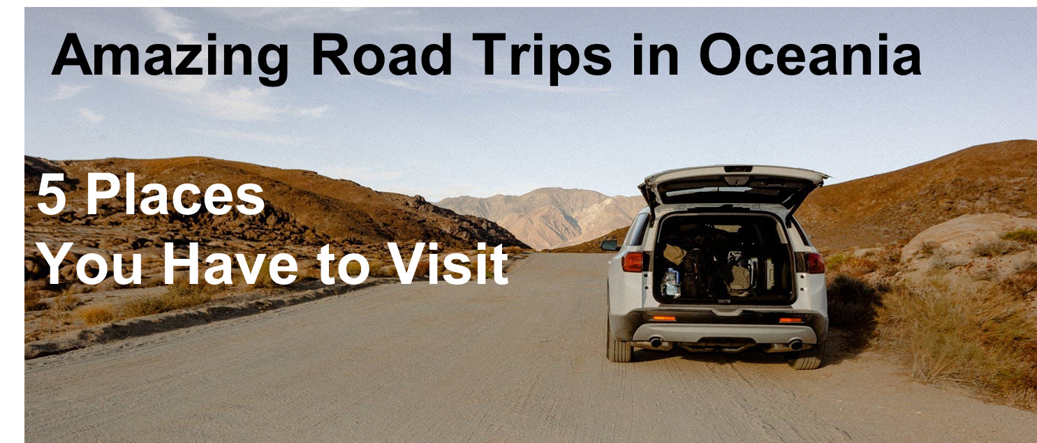 Amazing Road Trips in Oceania: 5 Places You Have to Visit